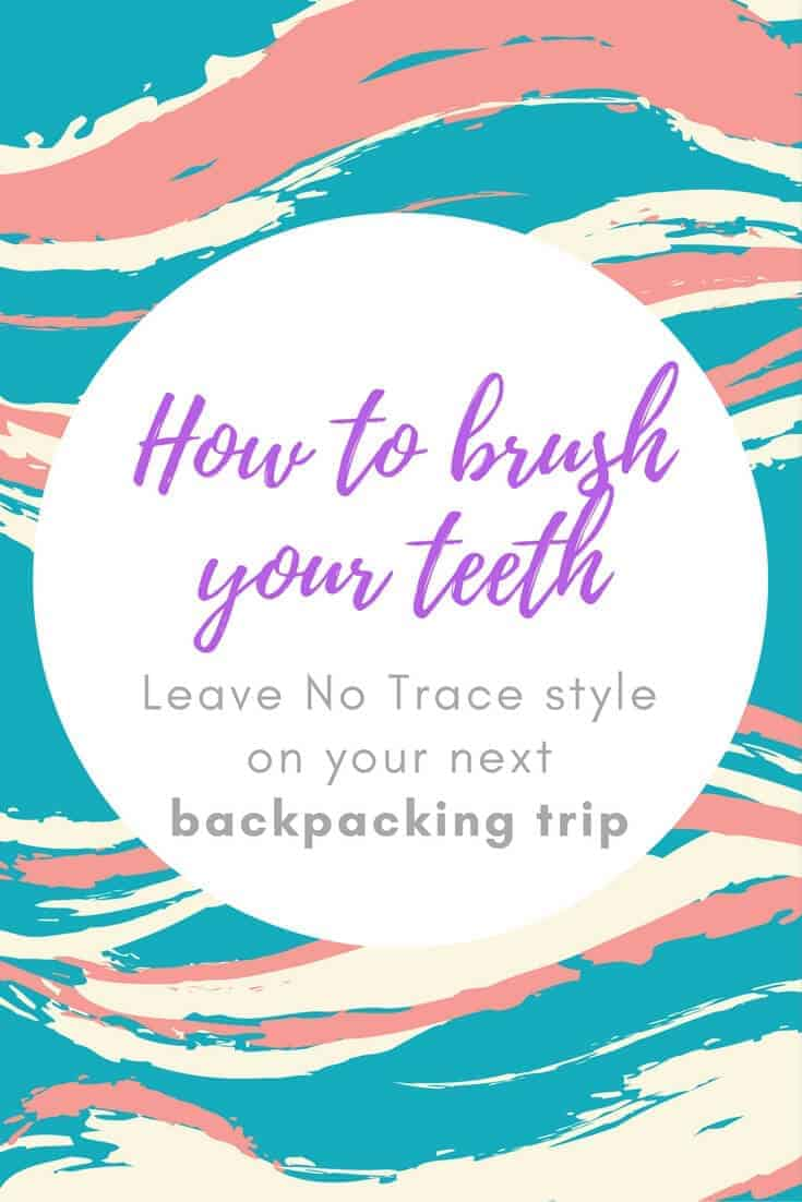 how to brush your teeth backpacking leave no trace