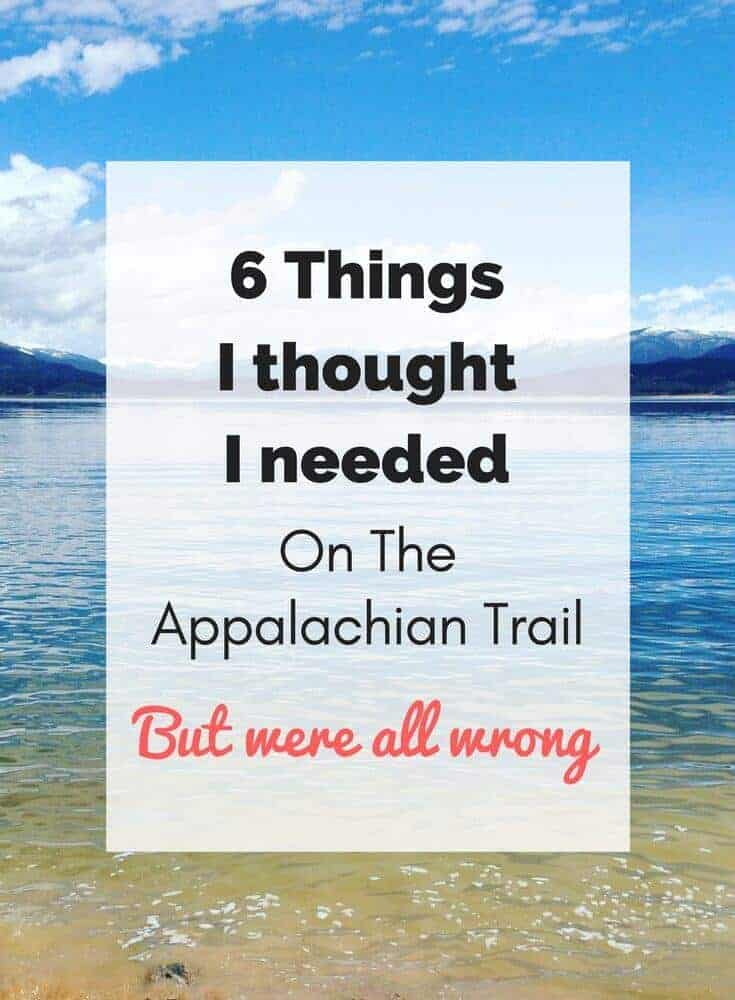 6 Things I thought I needed on the trail, but didn't!