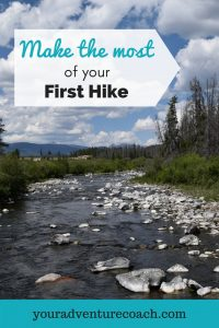 How to Make the Most of Your First Hiking Trip