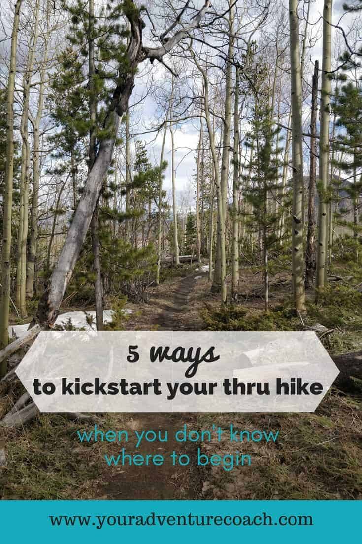 a backpacking trail with pine trees and aspen trees with 5 ways to kickstart your thru hike text overlay