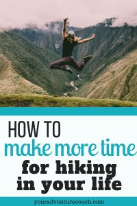 how to make more time in your life for hiking