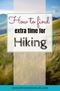 tips to find more time for hiking