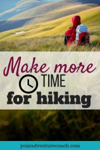 tips to make more time for hiking in your life